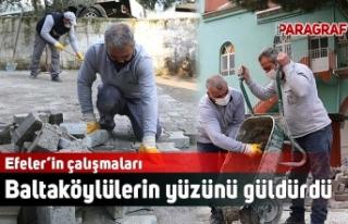 Efeler'in çalışmaları Baltaköylülerin yüzünü...
