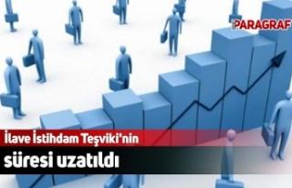 İlave İstihdam Teşviki'nin süresi uzatıldı