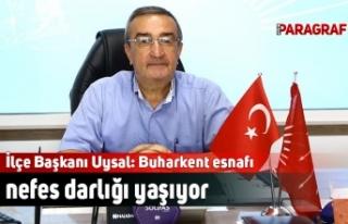 İlçe Başkanı Uysal: Buharkent esnafı nefes darlığı...