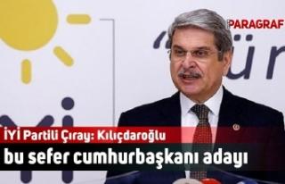 İYİ Partili Çıray: Kılıçdaroğlu bu sefer cumhurbaşkanı...