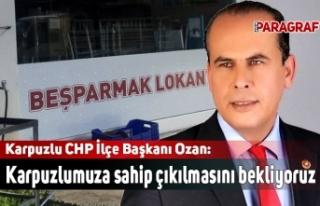 Karpuzlu CHP İlçe Başkanı Ozan: Karpuzlumuza sahip...