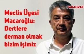 Meclis Üyesi Macaroğlu: Dertlere derman olmak bizim...