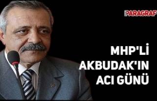 MHP'li Akbudak'ın acı günü