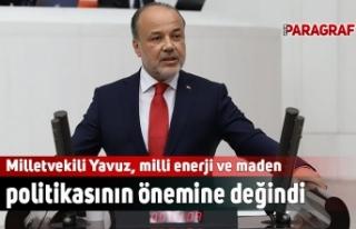 Milletvekili Yavuz, milli enerji politikasının önemine...