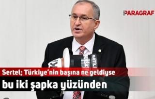 Sertel; Türkiye'nin başına ne geldiyse bu iki...