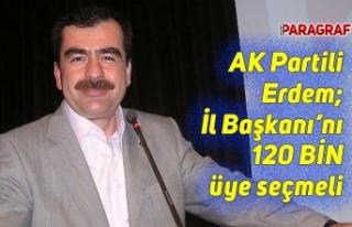 AK Partili Erdem; İl Başkanı'nı 120 bin üye...