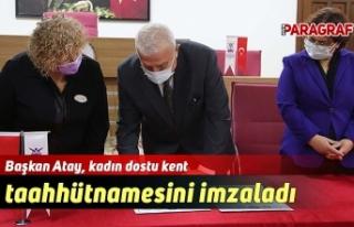 Başkan Atay, kadın dostu kent taahhütnamesini imzaladı