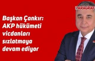 Başkan Çankır: AKP hükümeti vicdanları sızlatmaya...