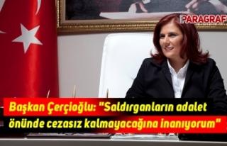 """Başkan Çerçioğlu: """"Saldırganların adalet..."""