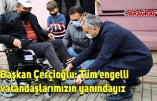 Başkan Çerçioğlu: Tüm engelli vatandaşlarımızın...