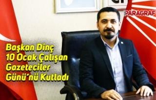 Başkan Dinç 10 Ocak Çalışan Gazeteciler Günü'nü...
