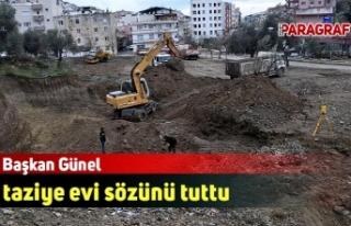 Başkan Günel söz verdiği taziye evinin yapımına...