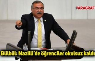 Bülbül: Nazilli'de öğrenciler okulsuz kaldı