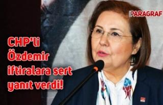 CHP'li Özdemir iftiralara sert yanıt verdi!