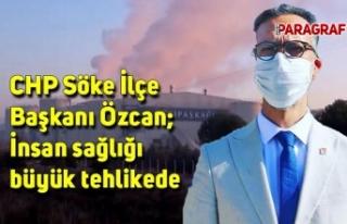 CHP Söke İlçe Başkanı Özcan; İnsan sağlığı...