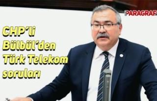 CHP'li Bülbül'den Türk Telekom soruları