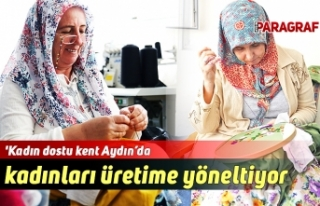 'Kadın dostu kent Aydın'da kadınları üretime...