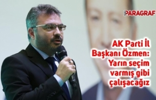 AK Parti İl Başkanı Özmen: Yarın seçim varmış...