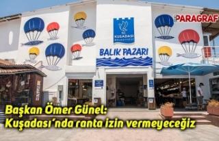 Başkan Ömer Günel: Kuşadası'nda ranta izin...