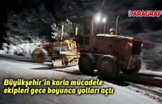 Büyükşehir'in karla mücadele ekipleri gece boyunca...