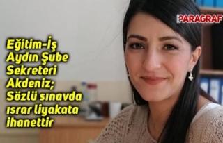 Eğitim-İş Aydın Şube Sekreteri Akdeniz; Sözlü...