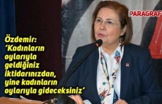 Özdemir: 'Kadınların oylarıyla geldiğiniz iktidarınızdan,...