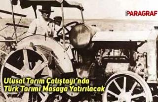 Ulusal Tarım Çalıştayı'nda Türk Tarımı Masaya...