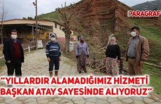 """YILLARDIR ALAMADIĞIMIZ HİZMETİ BAŞKAN ATAY..."
