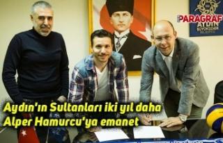 Aydın'ın Sultanları iki yıl daha Alper Hamurcu'ya...