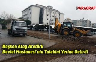 Başkan Atay Atatürk Devlet Hastanesi'nin Talebini...