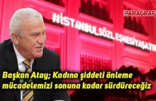 Başkan Atay: Kadına şiddeti önleme mücadelemizi...