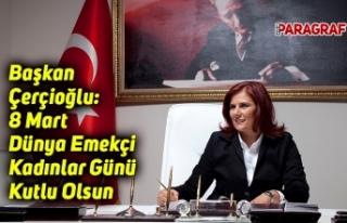 Başkan Çerçioğlu: 8 Mart Dünya Emekçi Kadınlar...