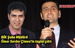 BİK Şube Müdürü Ömer Serdar Çimen'in tayini...