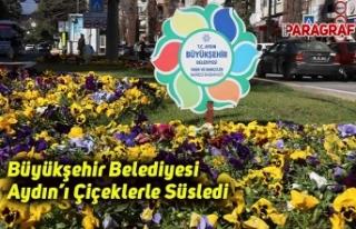 Büyükşehir Belediyesi Aydın'ı Çiçeklerle...