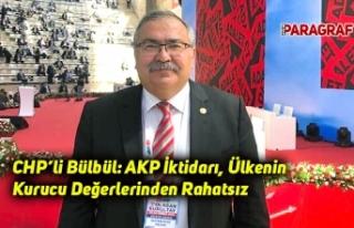 CHP'li Bülbül: AKP İktidarı, Ülkenin Kurucu...