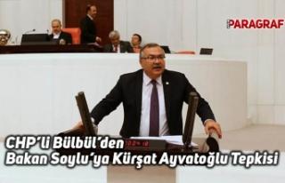 """CHP'li Bülbül'den Bakan Soylu'ya """"Kürşat..."""