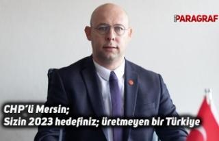 CHP'li Mersin; Sizin 2023 hedefiniz; üretmeyen...