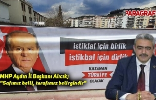 "MHP Aydın İl Başkanı Alıcık; ""Safımız..."