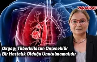 Okyay; Tüberkülozun Önlenebilir Bir Hastalık Olduğu...