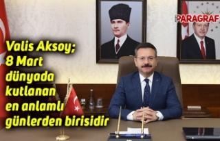 Valis Aksoy; 8 Mart dünyada kutlanan en anlamlı...