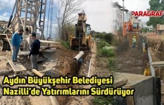 Aydın Büyükşehir Belediyesi Nazilli'de Yatırımlarını...