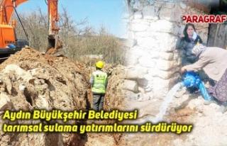 Aydın Büyükşehir Belediyesi tarımsal sulama yatırımlarını...
