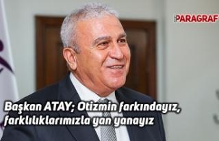 Başkan Atay: Otizmin farkındayız, farklılıklarımızla...