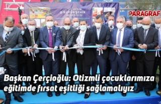 Başkan Çerçioğlu: Otizmli çocuklarımıza eğitimde...