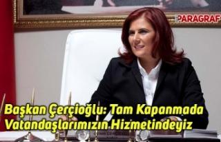 Başkan Çerçioğlu: Tam Kapanmada Da Vatandaşlarımızın...