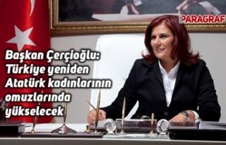 Başkan Çerçioğlu: Türkiye yeniden Atatürk kadınlarının...