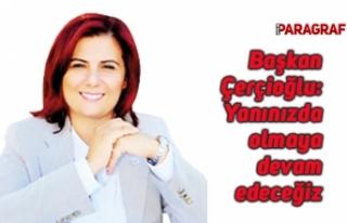 Başkan Çerçioğlu: Yanınızda olmaya devam edeceğiz