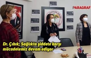 Dr. Çıbık; Sağlıkta şiddete karşı mücadelemiz...