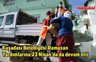 Kuşadası Belediyesi Ramazan Yardımlarına 23 Nisan'da...