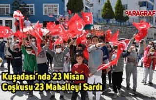 Kuşadası'nda 23 Nisan Coşkusu 23 Mahalleyi Sardı